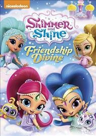 Shimmer and shine : Friendship divine.