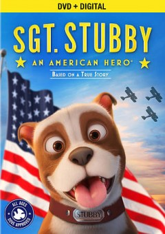Sgt. Stubby : an American hero / Fun Academy Motion Pictures presents ; written by Richard Lanni, Mike Stokey II ; produced by Laurent Rodon, Emily Cantrill ; directed by Richard Lanni. - Fun Academy Motion Pictures presents ; written by Richard Lanni, Mike Stokey II ; produced by Laurent Rodon, Emily Cantrill ; directed by Richard Lanni.