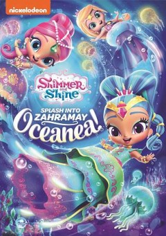 Shimmer and Shine : splash into Zahramay Oceanea! / Nickelodeon. - Nickelodeon.