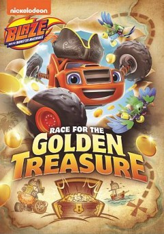 Blaze and the monster machines : race for the golden treasure / Nickelodeon.