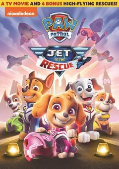 PAW patrol : jet to the rescue / Nickelodeon. - Nickelodeon.