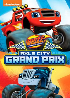 Blaze and the monster machines : Axle City grand prix / Nickelodeon. - Nickelodeon.