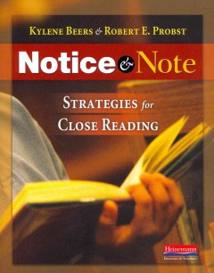 Notice & note : strategies for close reading / Kylene Beers & Robert E. Probst.