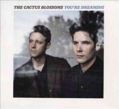 You're dreaming /  the Cactus Blossoms. - the Cactus Blossoms.