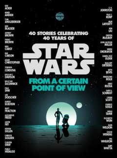 Star Wars: From A Certain Point Of View / various authors - various authors