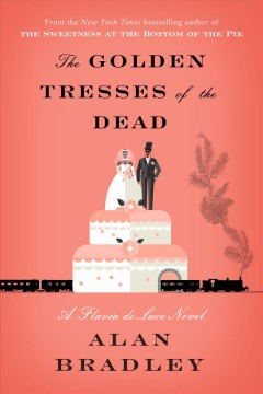 The golden tresses of the dead : a Flavia de Luce novel / Alan Bradley. - Alan Bradley.