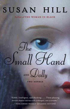 The Small Hand and Dolly : Two Novels / Susan Hill.