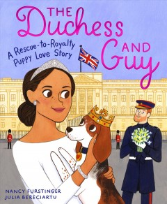 The duchess and Guy : a rescue-to-royalty puppy love story / Nancy Furstinger ; illustrated by Julia Bereciartu.