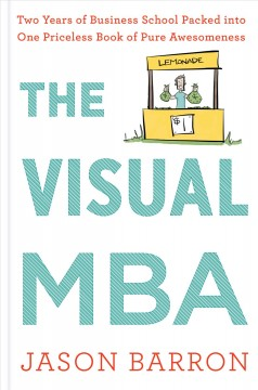 The visual MBA : two years of business school packed into one priceless book of pure awesomeness / Jason Barron. - Jason Barron.