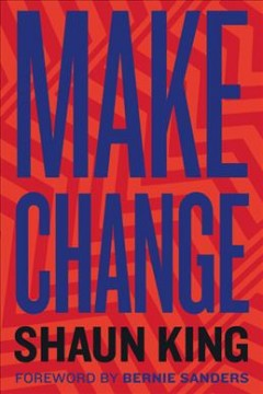 Make change : how to fight injustice, dismantle systemic oppression, and own our future / Shaun King. - Shaun King.