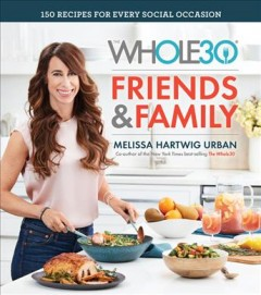 The Whole30 friends & family : 150 recipes for every social occasion / Melissa Hartwig Urban ; photography by Ghazalle Badiozamani. - Melissa Hartwig Urban ; photography by Ghazalle Badiozamani.
