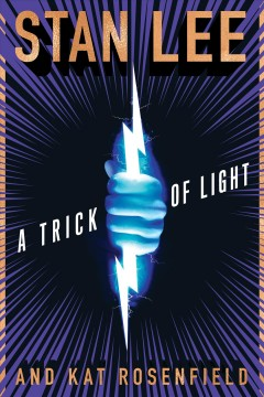 A trick of light /  Stan Lee and Kat Rosenfield ; created by Stan Lee, Luke Lieberman, and Ryan Silbert ; introduction by Stan Lee ; afterword by co-creators Luke Lieberman and Ryan Silbert. - Stan Lee and Kat Rosenfield ; created by Stan Lee, Luke Lieberman, and Ryan Silbert ; introduction by Stan Lee ; afterword by co-creators Luke Lieberman and Ryan Silbert.