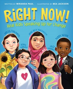 Right now! : real kids speaking up for change / written by Miranda Paul ; illustrated by Bea Jackson.