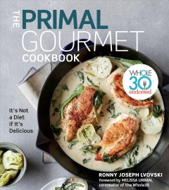 The primal gourmet cookbook : it's not a diet if it's delicious / Ronny Joseph Lvovski ; photography by Donna Griffith ; foreword by Melissa Urban. - Ronny Joseph Lvovski ; photography by Donna Griffith ; foreword by Melissa Urban.