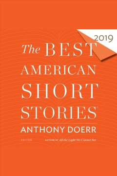 The best American short stories 2019 /  Anthony Doerr, editor, [with Heidi Pitlor].