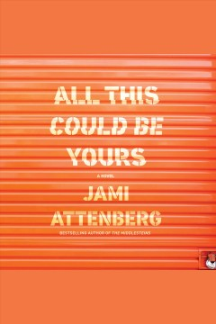 All this could be yours : a novel / Jami Attenberg.