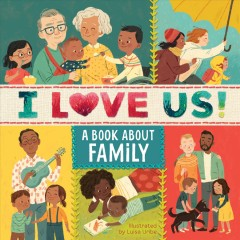 I love us! : a book about family / written by Theodore Henry ; illustrated by Luisa Uribe. - written by Theodore Henry ; illustrated by Luisa Uribe.