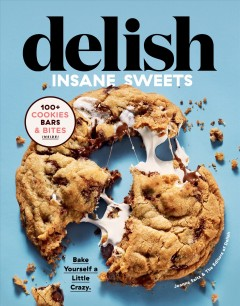 Delish insane sweets : bake yourself a little crazy / Joanna Saltz & the editors of Delish. - Joanna Saltz & the editors of Delish.