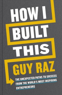 How I built this : the unexpected paths to success from the world's most inspiring entrepreneurs / Guy Raz ; with Nils Parker. - Guy Raz ; with Nils Parker.