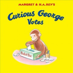 Margret & H.A. Rey's Curious George votes /  written by Deirdre Langeland ; illustrated in the style of H. A. Rey by Mary O'Keefe Young.