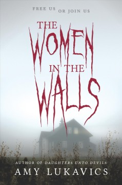 The women in the walls /  Amy Lukavics. - Amy Lukavics.
