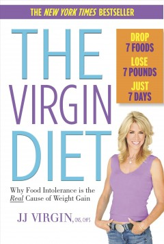 The Virgin diet : drop 7 foods, lose 7 pounds, just 7 days : why food intolerance is the real cause of weight gain / J.J. Virgin. - J.J. Virgin.