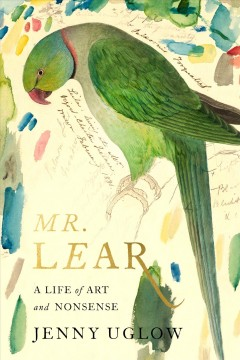 Mr. Lear : a life of art and nonsense / Jenny Uglow.