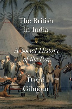 The British in India : a social history of the Raj / David Gilmour.