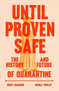 Until proven safe : the history and future of quarantine / Geoff Manaugh and Nicola Twilley, MCD. - Geoff Manaugh and Nicola Twilley, MCD.