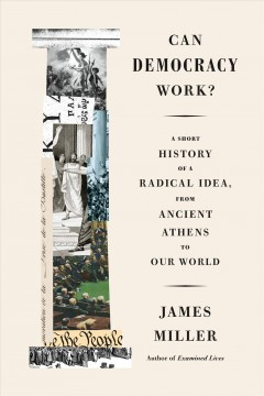 Can democracy work? : a short history of a radical idea, from ancient Athens to our world / James Miller. - James Miller.