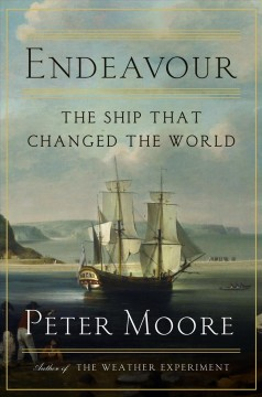 Endeavour : the ship that changed the world / Peter Moore.