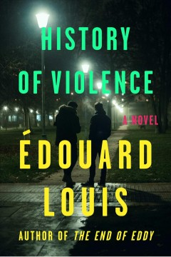 History of violence /  Édouard Louis ; translated from the French by Lorin Stein. - Édouard Louis ; translated from the French by Lorin Stein.