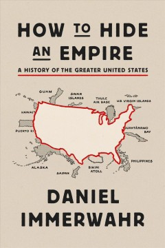 How to hide an empire : a history of the greater United States / Daniel Immerwahr. - Daniel Immerwahr.