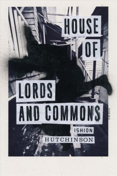 House of lords and commons : poems / Ishion Hutchinson.
