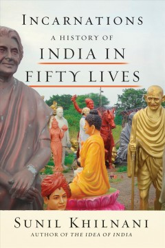 Incarnations : a history of India in fifty lives / Sunil Khilnani.