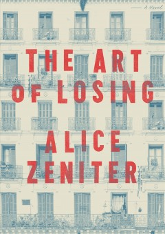 The art of losing /  Alice Zeniter ; translated from the French by Frank Wynne. - Alice Zeniter ; translated from the French by Frank Wynne.