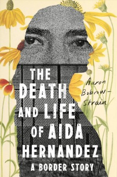 The death and life of Aida Hernandez : a border story / Aaron Bobrow-Strain.