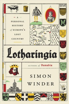 Lotharingia : a personal history of Europe's lost country / Simon Winder.
