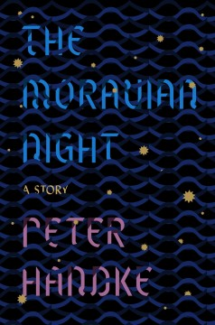 The Moravian night : a story / Peter Handke ; translated from the German by Krishna Winston.