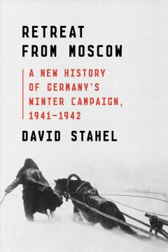 Retreat from Moscow : reconceiving Germany's winter campaign, 1941-1942 / David Stahel.