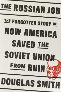 The Russian job : the forgotten story of how America saved the Soviet Union from ruin / Douglas Smith. - Douglas Smith.