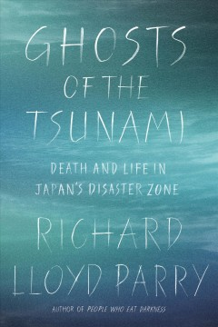 Ghosts of the tsunami : death and life in Japan's disaster zone / Richard Lloyd Parry. - Richard Lloyd Parry.