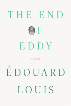 The end of Eddy /  Édouard Louis ; translated from the French by Michael Lucey. - Édouard Louis ; translated from the French by Michael Lucey.