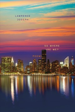 So where are we? : poems / Lawrence Joseph.