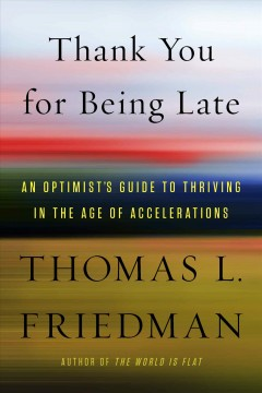 Thank You For Being Late / Thomas L Friedman