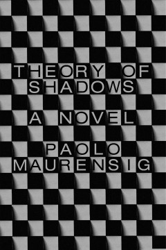 Theory of shadows /  Paolo Maurensig ; translated from the Italian by Anne Milano Appel. - Paolo Maurensig ; translated from the Italian by Anne Milano Appel.