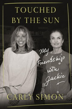 Touched by the sun : my friendship with Jackie / Carly Simon. - Carly Simon.