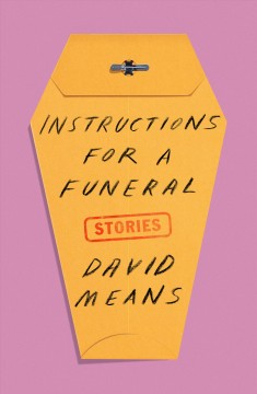 Instructions for a funeral : stories / David Means.