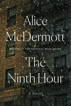 The ninth hour /  Alice McDermott. - Alice McDermott.