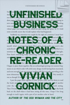 Unfinished business : notes of a chronic re-reader / Vivian Gornick.